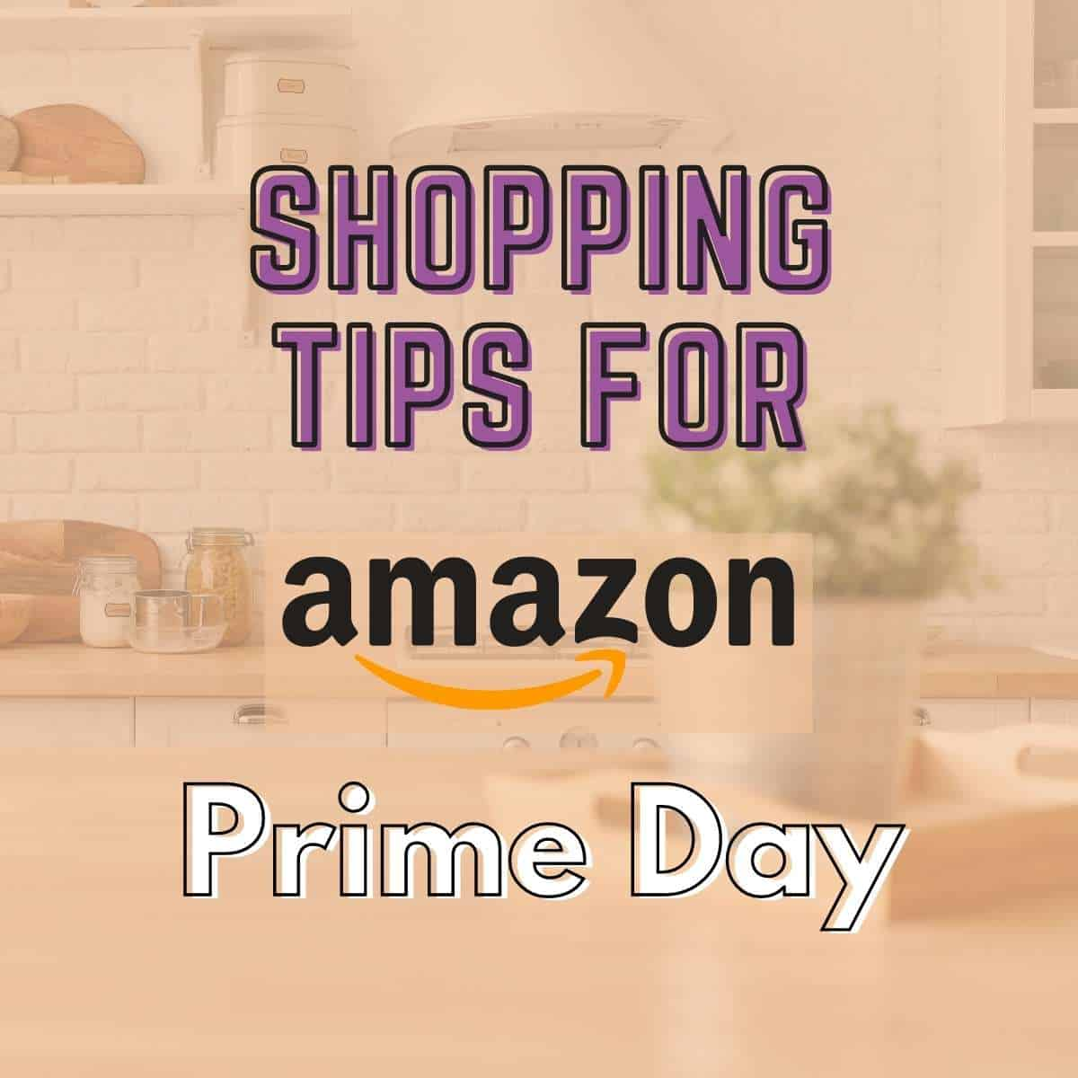 """a kitchen image with text overlay """"shopping tips for amazon prime day"""""""